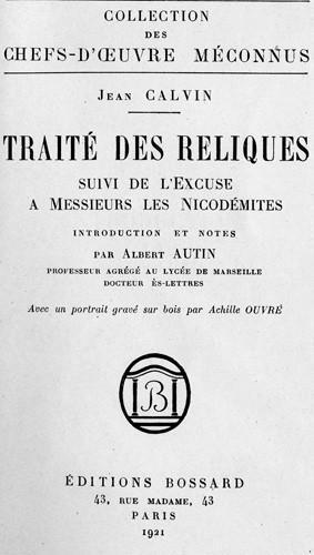 Jean Calvin, Traité de reliques, suivi de l'Excuse à Messieurs les Nicodémites.